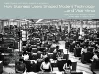 How Business Users Shaped Modern Technology...and Vice Versa