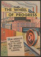 The wheel of progress : how America's railroads help to keep the wheels of industry turning