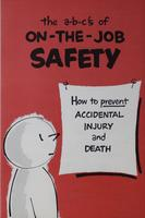 A-B-C's of On-the-Job Safety : How to Prevent Accidental Injury and Death