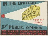 In the Limelight of Public Opinion. Columbus Oleomargarine: The Purest Spread for Bread.