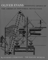 Oliver Evans, Inventive Genius of the American Industrial Revolution