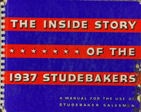 The Inside Story of the 1937 Studebakers: A Manual for the Use of Studebaker Salesmen