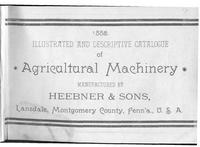 Illustrated and Descriptive Catalog of Agricultural Machinery Manufactured by Heebner & Sons