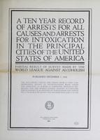 Ten Year Record of Arrests for all Causes and Arrests for Intoxication in the Principal Cities of the United States of America