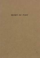 Henry du Pont: A Brief Recital of His Life and Character, by his son, Colonel H. A. du Pont