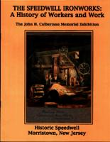 The Speedwell Ironworks : a history of workers and work : the John H. Culbertson Memorial Exhibition