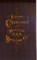 Illustrated catalogue of the Douglas Axe Manufacturing Co.