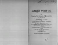 Sander's water gas : the Keystone Gas Company of Pennsylvania are the owners of Sander's patent for manufacturing illuminating water gas, and are now prepared to sell rights for the manufacturing of this cheap illuminating gas, in any city, town or villag
