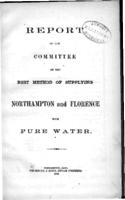 Report of the Committee on the best method of supplying Northampton and Florence with pure water