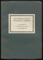Eleutherian Mills Historical Library : A Record of its Dedication on 7 October 1961