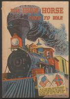 The iron horse goes to war : a picture story about railroads in the war between the states, how they first became the great basic military asset that they are today